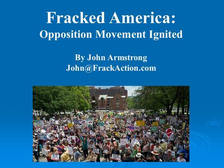 Fracked America: Opposition Movement Ignited By John Armstrong