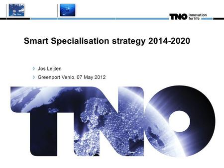 sept 2010 Smart Specialisation strategy 2014-2020 Jos Leijten Greenport Venlo, 07 May 2012.