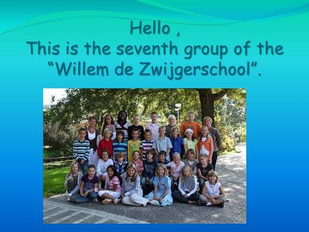 "Hello, This is the seventh group of the ""Willem de Zwijgerschool""."