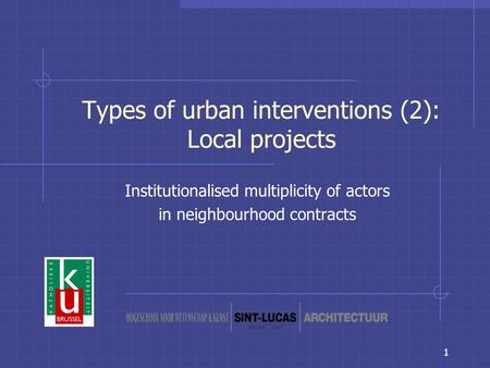 1 Types of urban interventions (2): Local projects Institutionalised multiplicity of actors in neighbourhood contracts.