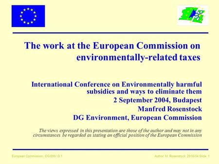 Author: M. Rosenstock 29/06/04 Slide: 1 European Commission - DG ENV.G.1 The work at the European Commission on environmentally-related taxes International.