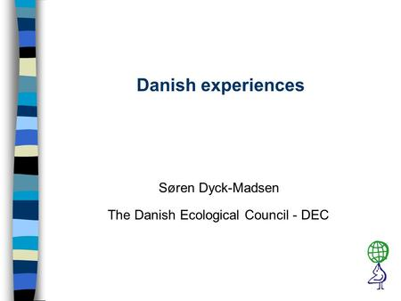 Danish experiences Søren Dyck-Madsen The Danish Ecological Council - DEC.