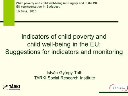 Indicators of child poverty and child well-being in the EU: Suggestions for indicators and monitoring Child poverty and child well-being in Hungary and.