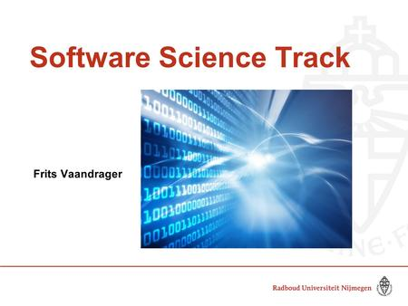 "Software Science Track Frits Vaandrager. The Super Power of Software ""It is amazing. I think it is the closest thing we have to super power!"" Drew Houston,"