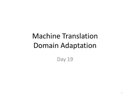 Machine Translation Domain Adaptation Day 19 1. PROJECT #2 2.
