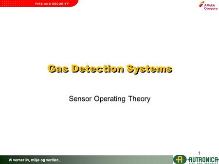 Vi verner liv, miljø og verdier... 1 Gas Detection Systems Sensor Operating Theory.