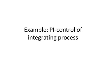 Example: PI-control of integrating process. Simulink, tunepid4.