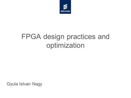 Slide title minimum 48 pt Slide subtitle minimum 30 pt FPGA design practices and optimization Gyula Istvan Nagy.