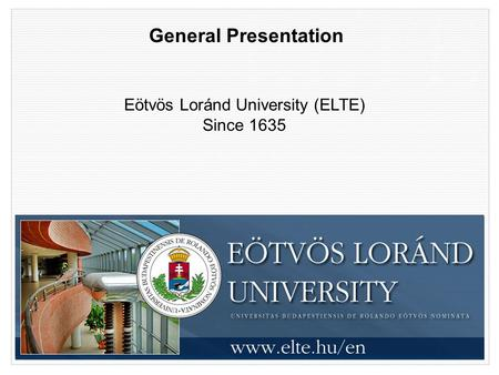 Eötvös Loránd University (ELTE) Since 1635 General Presentation.