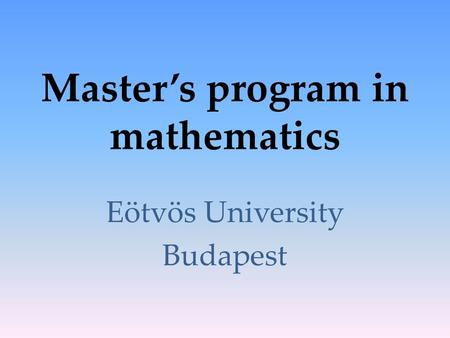 Master's program in mathematics Eötvös University Budapest.