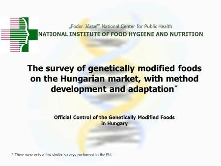 The survey of genetically modified foods on the Hungarian market, with method development and adaptation * Official Control of the Genetically Modified.