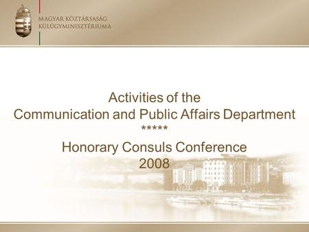 Activities of the Communication and Public Affairs Department ***** Honorary Consuls Conference 2008.