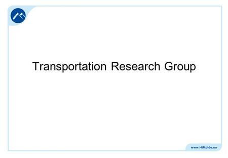 Transportation Research Group. Activities Academic and applied research Operates across Molde University College and Møreforsking Main areas: Transport.