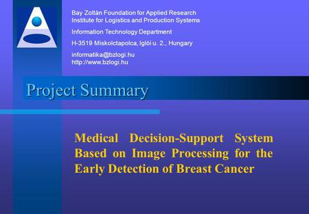 Project Summary Medical Decision-Support System Based on Image Processing for the Early Detection of Breast Cancer Bay Zoltán Foundation for Applied Research.