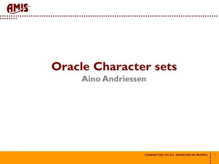 1 NAAM Oracle Character sets Aino Andriessen. 2 Demo1.