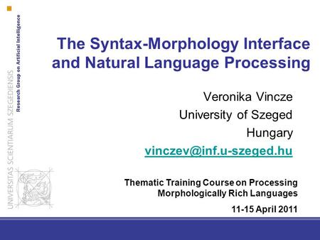 The Syntax-Morphology Interface and Natural Language Processing Veronika Vincze University of Szeged Hungary Thematic Training.