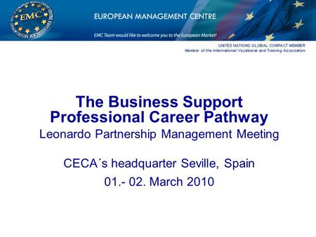 The Business Support Professional Career Pathway Leonardo Partnership Management Meeting CECA´s headquarter Seville, Spain 01.- 02. March 2010.