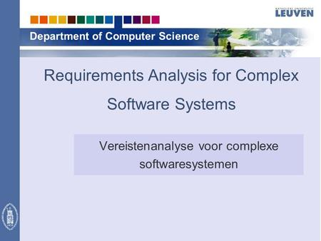 Department of Computer Science Requirements Analysis for Complex Software Systems Vereistenanalyse voor complexe softwaresystemen.