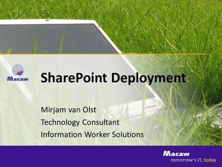 SharePoint Deployment Mirjam van Olst Technology Consultant Information Worker Solutions.