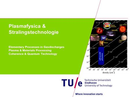 Plasmafysica & Stralingstechnologie Elementary Processes in Gasdischarges Plasma & Materials Processing Coherence & Quantum Technology.