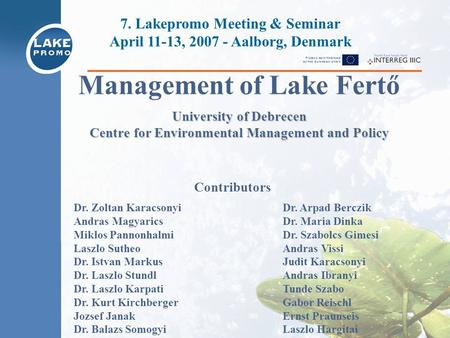Management of Lake Fertő University of Debrecen Centre for Environmental Management and Policy 7. Lakepromo Meeting & Seminar April 11-13, 2007 - Aalborg,