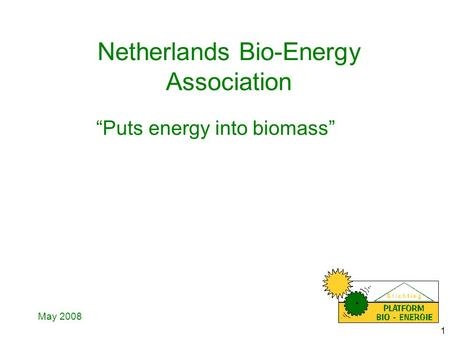 "1 Netherlands Bio-Energy Association ""Puts energy into biomass"" May 2008."