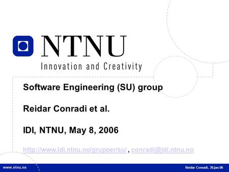 1 Software Engineering (SU) group Reidar Conradi et al. IDI, NTNU, May 8, 2006