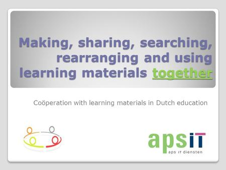 Making, sharing, searching, rearranging and using learning materials together Coöperation with learning materials in Dutch education.