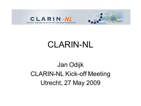 CLARIN-NL Jan Odijk CLARIN-NL Kick-off Meeting Utrecht, 27 May 2009.
