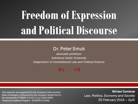  Dr. Peter Smuk associate professor Széchenyi István University Department of Constitutional Law and Political Science Winter Seminar Law, Politics, Economy.