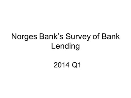 Norges Bank's Survey of Bank Lending 2014 Q1. Residential mortgages TotalFirst-home mortgages Home equity lines of credit Chart 1 Household credit demand.