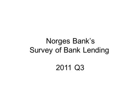 Norges Bank's Survey of Bank Lending 2011 Q3. Repayment loans secured on dwellings Total Home equity lines of credit Chart 1 Household credit demand.