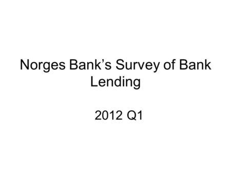 Norges Bank's Survey of Bank Lending 2012 Q1. Repayment loans secured on dwellings 3) TotalFirst-home mortgages Home equity lines of credit Chart 1 Household.