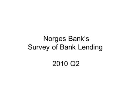 Norges Bank's Survey of Bank Lending 2010 Q2. Repayment loans secured on dwellings 3) TotalFixed-rate loansHome equity lines of credit Chart 1 Household.