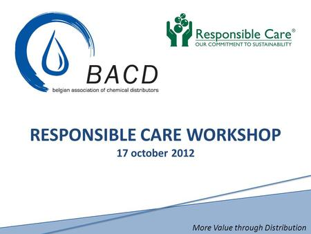 More Value through Distribution RESPONSIBLE CARE WORKSHOP 17 october 2012.