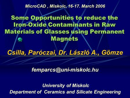 Some Opportunities to reduce the Iron-Oxide Contaminants in Raw Materials of Glasses using Permanent Magnets Csilla, Paróczai, Dr. László A., Gömze