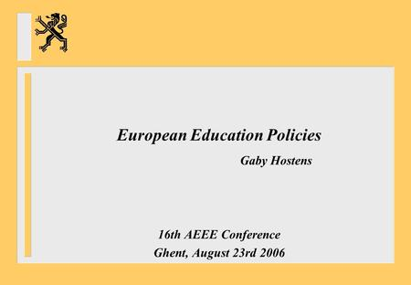 European Education Policies Gaby Hostens 16th AEEE Conference Ghent, August 23rd 2006.