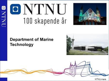 1 NTNU mars 2010 Norges teknisk-naturvitenskapelige universitet Department of Marine Technology.