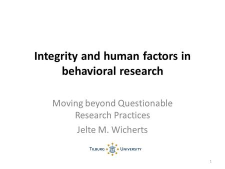 Integrity and human factors in behavioral research Moving beyond Questionable Research Practices Jelte M. Wicherts 1.
