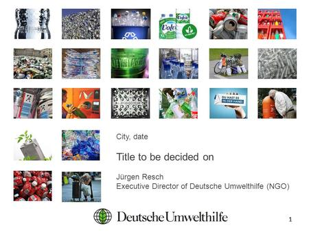 11 City, date Title to be decided on Jürgen Resch Executive Director of Deutsche Umwelthilfe (NGO)