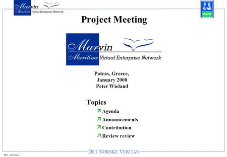 D ET N ORSKE V ERITAS DNV - 14/07/2014 - 1 Project Meeting Topics ä Agenda ä Announcements ä Contribution ä Review review Patras, Greece, January 2000.