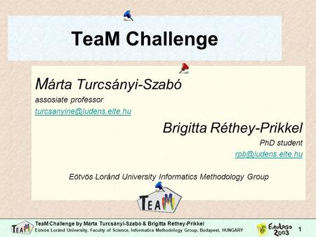 TeaM Challenge by Márta Turcsányi-Szabó & Brigitta Réthey-Prikkel Eötvös Loránd University, Faculty of Science, Informatics Methodology Group, Budapest,
