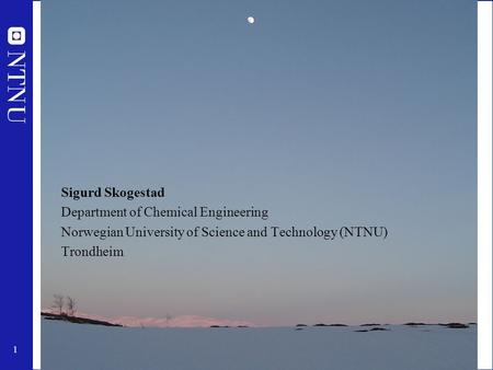 1 Sigurd Skogestad Department of Chemical Engineering Norwegian University of Science and Technology (NTNU) Trondheim.