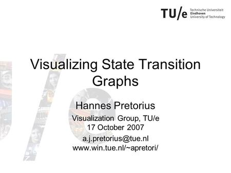 Visualizing State Transition Graphs Hannes Pretorius Visualization Group, TU/e 17 October 2007