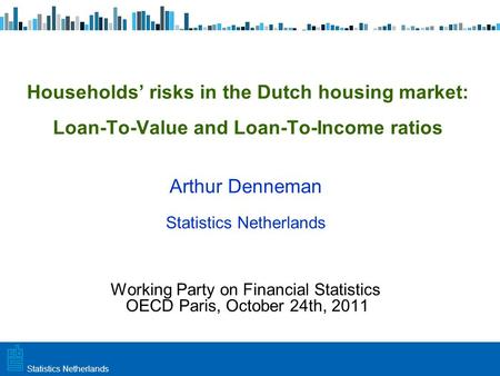 Utrecht, 20 februari 2009 Haarlem, 10 maart 2009Statistics Netherlands Households' risks in the Dutch housing market: Loan-To-Value and Loan-To-Income.