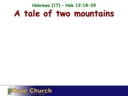 A tale of two mountains Hebrews (17) – Heb 12:18-29.