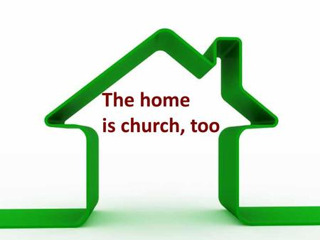 The home is church, too. Who or what has influenced your life of faith?