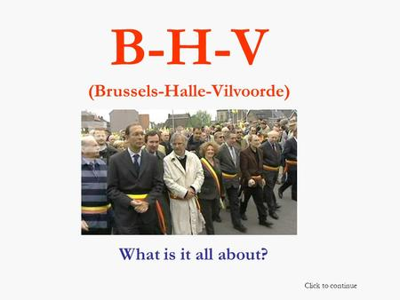 B-H-V (Brussels-Halle-Vilvoorde) What is it all about? Click to continue.