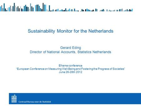 "Sustainability Monitor for the Netherlands Gerard Eding Director of National Accounts, Statistics Netherlands Eframe conference ""European Conference on."