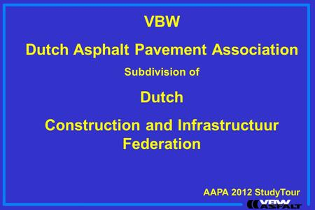 VBW Dutch Asphalt Pavement Association Subdivision of Dutch Construction and Infrastructuur Federation AAPA 2012 StudyTour.